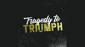 Tragedy to Triumph | Listen via Stitcher for Podcasts