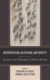 interpretation relativism and identity essays on the philosophy  interpretation relativism and identity