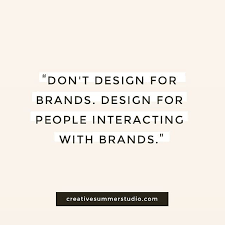 Graphic Design Quotes Adv Don't design for brands Design for people interacting with 24