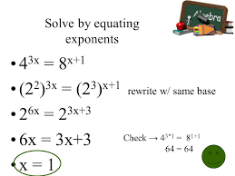 3 solve by equating exponents 4 3x 8 x 1 2 2 3x 2 3 x 1 rewrite w same base 2 6x 2 3x 3 6x 3x 3 x 1 check 4 3 1 8 1 1 64 64