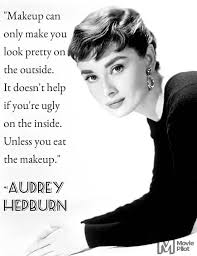 makeup can only make you look pretty on the outside audrey hepburn