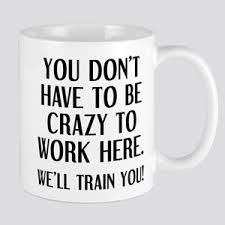 office mugs funny. Delighful Funny Crazy To Work Here Mugs On Office Funny I