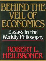 behind the veil of economics essays in the worldly philosophy behind the veil of economics essays in the worldly philosophy ebook by robert l heilbroner 9780393242638 rakuten kobo