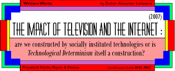 Technological Determinism The Impact Of Television And The Internet Is Technological