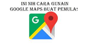 Ini Nih Cara Gunain Google Maps Buat Pemula Belihapeid
