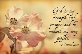 Christian Quotes About Faith And Strength Best of GOD IS MY STRENGTH AND POWER AND HE MAKETH MY WAY PERFECT [24 SAMUEL