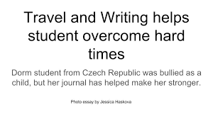 travel and writing helps student overcome hard times carpe diem  travel and writing helps student overcome hard times