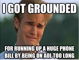 I got grounded for running up a huge phone bill by being on AOL ... via Relatably.com