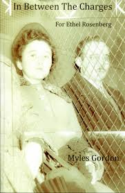 In Between the Charges - For Ethel Rosenberg PAPERBACK - Myles Gordon :  Small Press Distribution