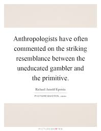 resemblance quotes sayings resemblance picture quotes anthropologists have often commented on the striking resemblance between the uneducated gambler and the primitive picture