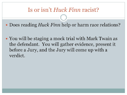 a final discussion on racism in the adventures of huckleberry finn  is or isn t huck finn racist does reading huck finn help or harm