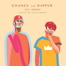 Chance The Rapper All Night Louis The Child Remix Kick Kick Snare