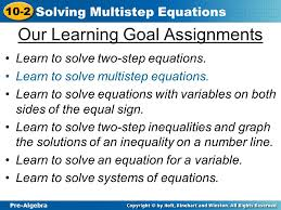 pre algebra 10 2 solving multistep equations our learning goal assignments learn to solve