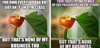 kermit tea meme. Unique Tea Kermit Memes But Thats None Of My Business Tho 1  What The Vogue4 With Tea Meme M