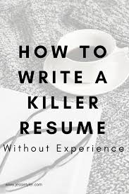 How To Write A Killer Resume Without Experience Tyler Writing Services