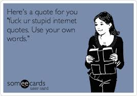 Internet Quotes Impressive Here's A Quote For You Fuck Ur Stupid Internet Quotes Use Your Own