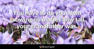 Grandfather Quotes 89 Best You Have To Do Your Own Growing No Matter How Tall Your Grandfather