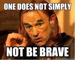 One does not simply not be brave - Circlejerk - Boromir Ron Paul ... via Relatably.com