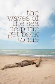 Waves Quotes Inspiration Sea Quotes The Waves Of The Sea Help Me Get Back To Me