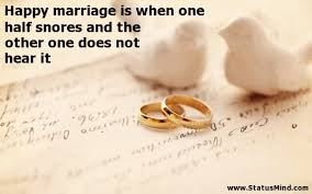 Happy Marriage Quotes Fascinating Happy Marriage Is When One Half Snores And The StatusMind