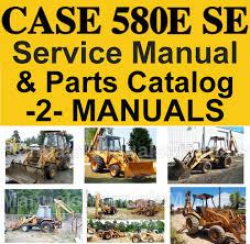 case 580e super e 580se tlb service manual parts catalog 2 manu pay for case 580e super e 580se tlb service manual parts catalog 2