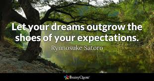 Quotes About Expectations Enchanting Let Your Dreams Outgrow The Shoes Of Your Expectations Ryunosuke