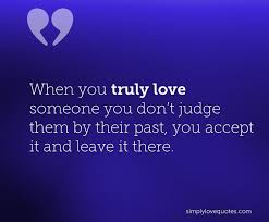 Truly Love Quotes New When You Truly Love Someone You Don't Judge Them By Their Past You