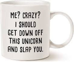 Perfect for a unicorn lover, unicorn gifts, lazy day unicorns sassy sarcastic gifts whatever mugs unicorn lover sassy mugs sassy gifts sassy unicorn unicorn mugs funny unicorn unicorn. Funny Quote Unicorn Coffee Mug Christmas Gifts Me Crazy I Should Get Down Off This Unicorn And Slap You Best Gifts Cup White 11 Oz Walmart Com Walmart Com
