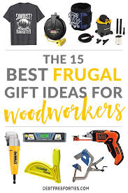 these are the best frugal gift ideas for woodworkers they re not the average