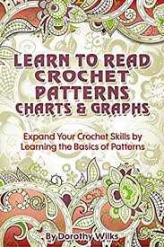 Crochet Pattern Charts Free Crochet Learn To Read Crochet Patterns Charts And Graphs Expand Your Crochet Skills By Learning The Basics Of Patterns