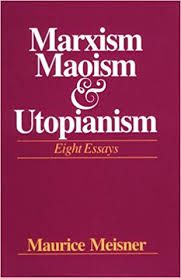 marxism maoism and utopianism eight essays maurice meisner marxism maoism and utopianism eight essays maurice meisner 9780299084202 com books