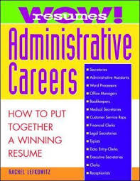 A Winning Resumes Wow Resumes For Administrative Careers How To Put Together