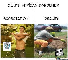 South African Gardener by memesheman - Meme Center via Relatably.com
