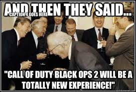 "and then they said... ""Call of duty black ops 2 will be a totally ... via Relatably.com"