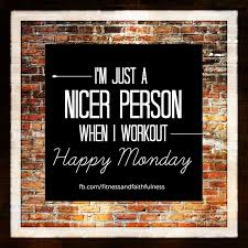 Im Just A Nicer Person When I Workout Happy Monday Janet