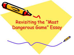 the most dangerous game rdquo essay ppt re ing the ldquomost dangerous gamerdquo essay your assignment print out these slides