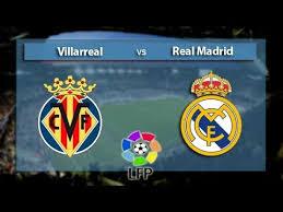 مشاهدة مباراة ريال مدريد و فياريال بث مباشر - الدوري الإسباني