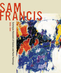 sam francis catalogue raisonné of canvas and panel paintings 1946 1994 edited by debra burchett lere with featured essay by william c agee