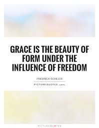 Quotes About Grace And Beauty Best of Grace Is The Beauty Of Form Under The Influence Of Freedom Picture