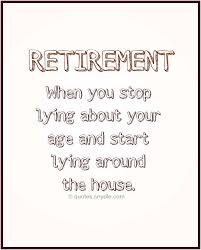 Humorous Retirement Imagefunnyquotesandsayingaboutretirement Inspiration Funny Retirement Quotes