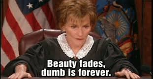 Beauty Fades Dumb Is Forever Quote Best of Beauty Fades Dumb Is Forever Quote By Judge Judy