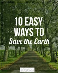 easy ways to save the earth skimbaco lifestyle online magazine 10 easy ways to save earth