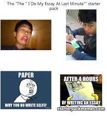the best of starter pack memes the i do my essay at last minute