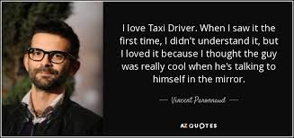 Taxi Driver Quotes New Vincent Paronnaud Quote I Love Taxi Driver When I Saw It The First