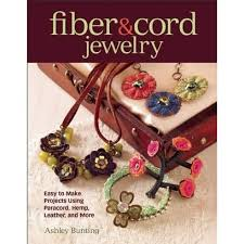 Fiber & Cord Jewelry: Easy to Make Projects Using Paracord, Hemp, Leather,  and More by Ashley Bunting
