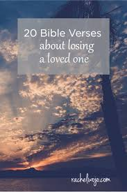 20 Bible Verses About Losing A Loved One Rachelwojocom