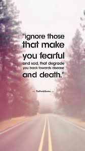 Quotes rumi Ignore those that make you fearful and sad that degrade you back 8