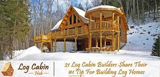21 log cabin builders share their 1 tip for building log homes log cabin hub