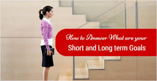 What Are Your Short Term Goals How To Answer What Are Your Short Term And Long Term Goals