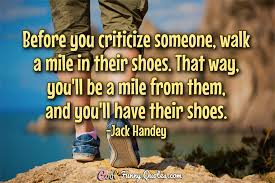 Before You Criticize Someone Walk A Mile In Their Shoes That Way Cool Quotes About Shoes And Friendship